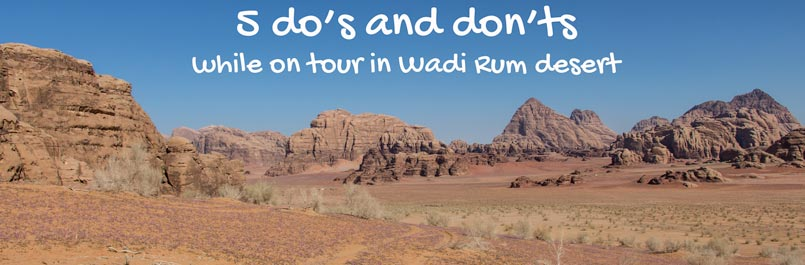 5 do's and don'ts while on tour in Wadi Rum desert